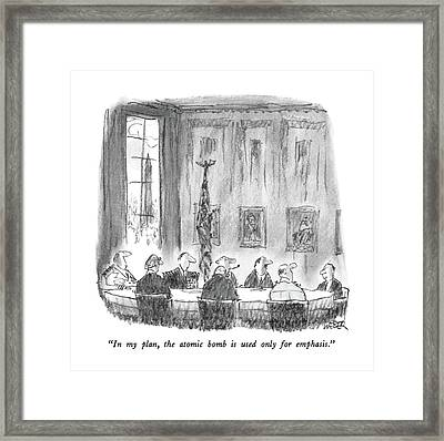In My Plan, The Atomic Bomb Is Used Only Framed Print by Robert Weber