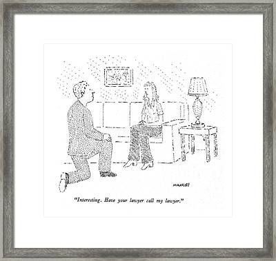 Interesting. Have Your Lawyer Call My Lawyer Framed Print by Robert Mankoff
