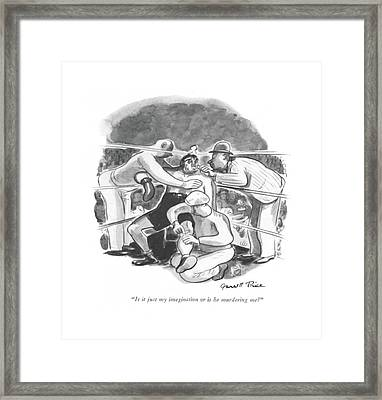Is It Just My Imagination Or Is He Murdering Me? Framed Print