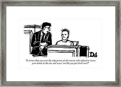 Is It True That You Were The Only Person Framed Print by Drew Dernavich