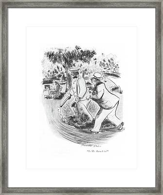 Is Mr. Baruch In? Framed Print