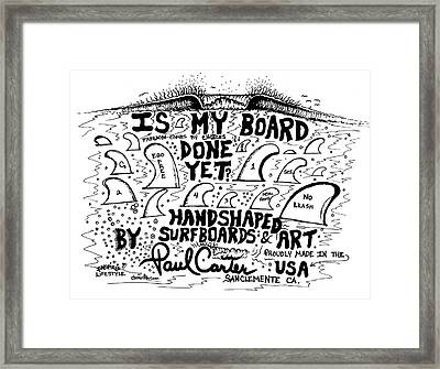 Is My Board Done Yet #1 Framed Print