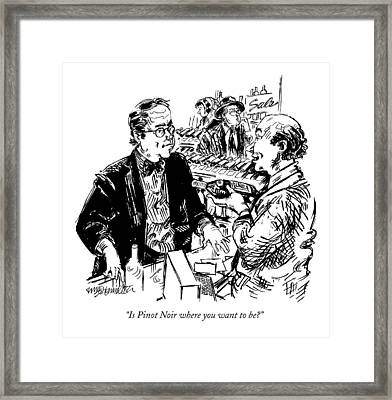 Is Pinot Noir Where You Want To Be? Framed Print by William Hamilton