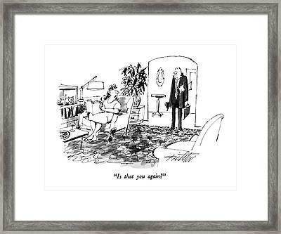 Is That You Again? Framed Print