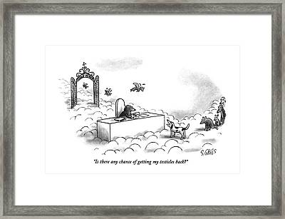 Is There Any Chance Of Getting My Testicles Back? Framed Print by Sam Gross