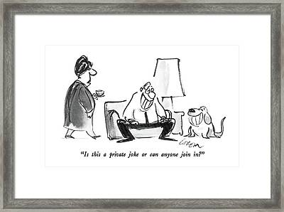 Is This A Private Joke Or Can Anyone Join In? Framed Print