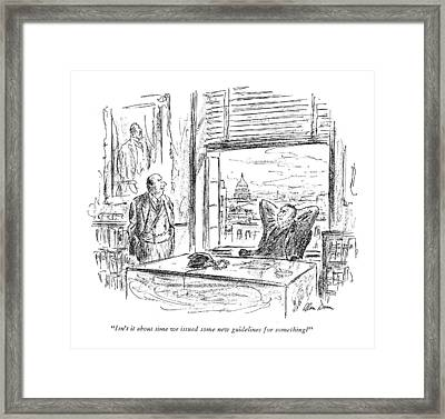 Isn't It About Time We Issued Some New Guidelines Framed Print by Alan Dunn