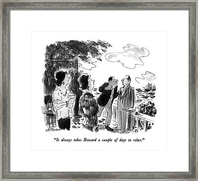 It Always Takes Howard A Couple Of Days To Relax Framed Print by James Stevenson