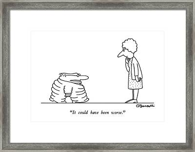 It Could Have Been Worse Framed Print