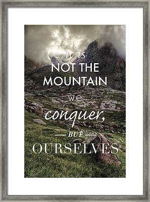 It Is Not The Mountain We Conquer But Ourselves Framed Print