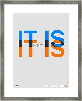 It Is What It Is Poster Framed Print by Naxart Studio