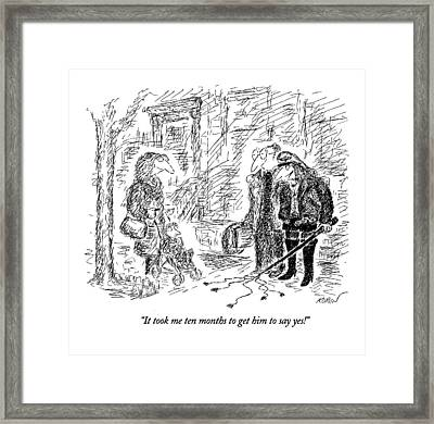 It Took Me Ten Months To Get Him To Say Yes! Framed Print