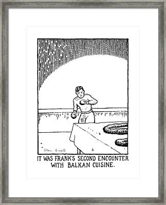 It Was Frank's Second Encounter With Balkan Framed Print