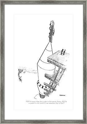 It'll Be More Than Just A Space Achievement Framed Print by James Stevenson