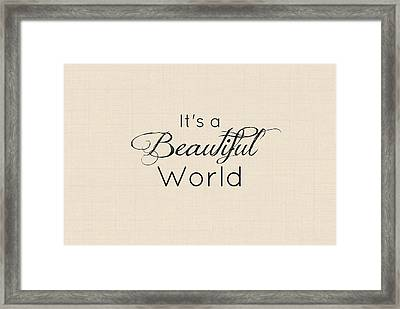 Its A Beautiful World Framed Print by Chastity Hoff