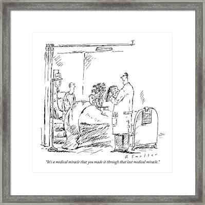 It's A Medical Miracle That You Made Framed Print