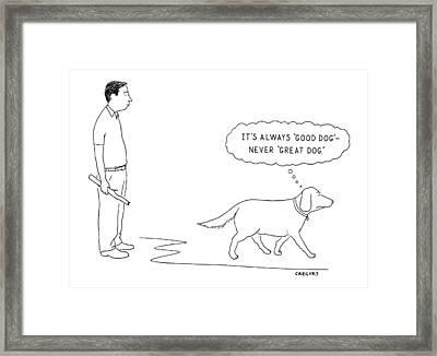 'it's Always 'good Dog' - Never 'great Dog.' Framed Print by Alex Gregory