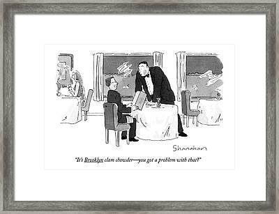 It's Brooklyn Clam Chowder - You Got A Problem Framed Print by Danny Shanahan