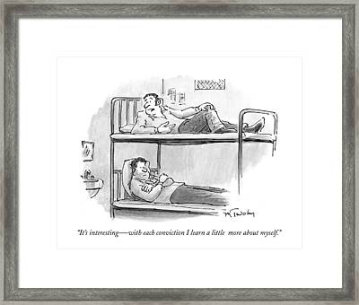 It's Interesting -- With Each Conviction I Learn Framed Print by Mike Twohy