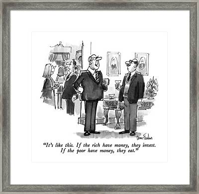 It's Like This. If The Rich Have Money Framed Print by Dana Fradon