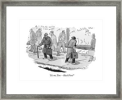 It's Me, Tom - Huck Finn! Framed Print