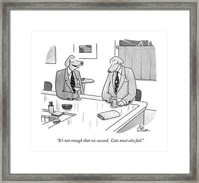 It's Not Enough That We Succeed.  Cats Framed Print by Leo Cullum