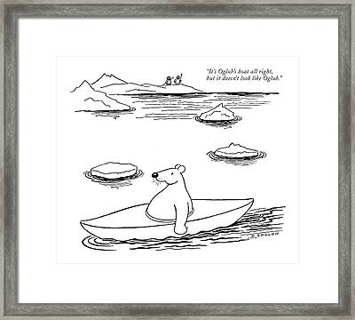 It's Oglub's Boat All Right Framed Print