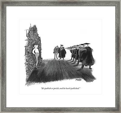 It's Publish Or Perish Framed Print
