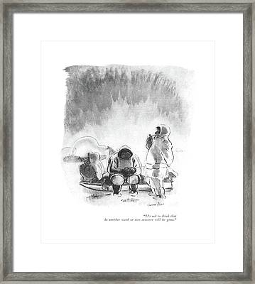 It's Sad To Think That In Another Week Or Two Framed Print