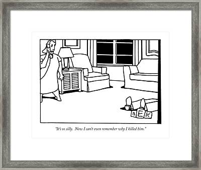 It's So Silly.  Now I Can't Even Remember Why Framed Print by Bruce Eric Kaplan