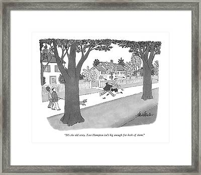 It's The Old Story. East Hampton Isn't Big Enough Framed Print