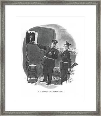 It's The Warden's Wife's Idea Framed Print