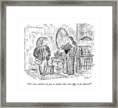 It's Very Sensitive Of You To Realize That Men Framed Print