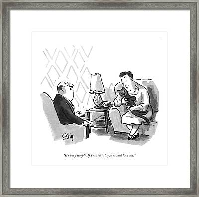 It's Very Simple. If I Was A Cat Framed Print