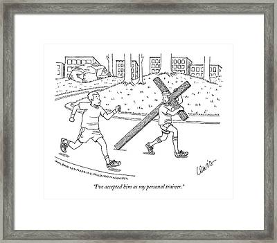 ?i?ve Accepted Him As My Personal Trainer.? Framed Print by Eric Lewis