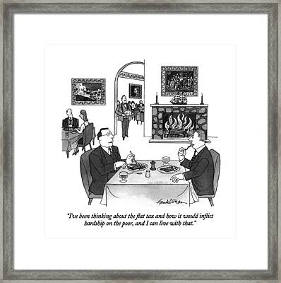 I've Been Thinking About The Flat Tax And How Framed Print by J.B. Handelsman
