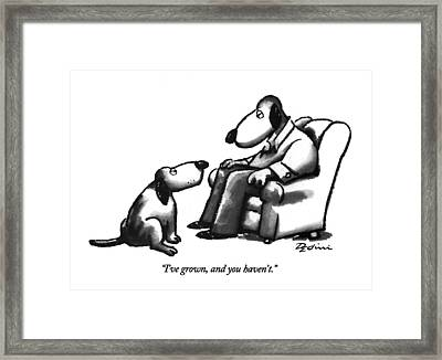I've Grown, And You Haven't Framed Print