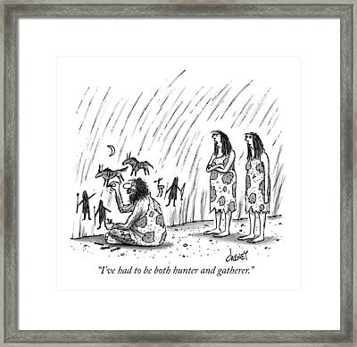 I've Had To Be Both Hunter And Gatherer Framed Print