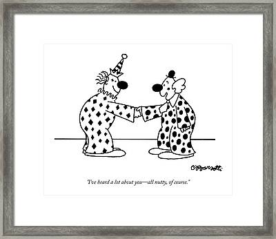 I've Heard A Lot About You - All Nutty Framed Print by Charles Barsotti
