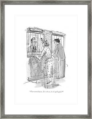 I've Overdrawn. To Whom Do I Apologize? Framed Print