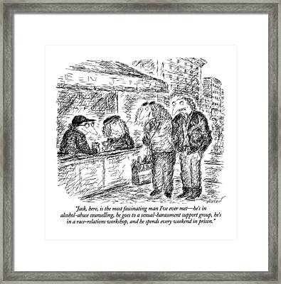 Jack, Here, Is The Most Fascinating Man I've Framed Print by Edward Koren