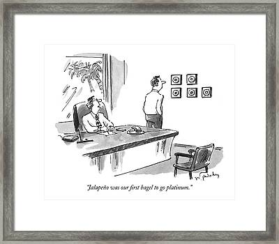 Jalapeno Was Our First Bagel To Go Platinum Framed Print