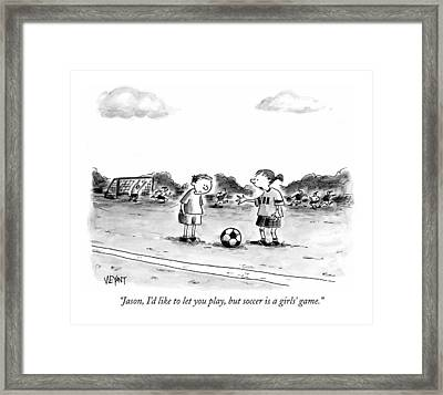 Jason, I'd Like To Let You Play, But Soccer Framed Print by Christopher Weyant