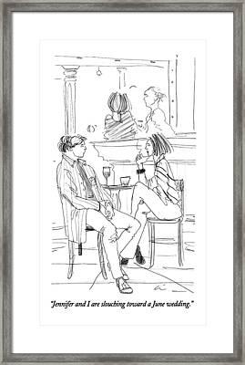 Jennifer And I Are Slouching Toward A June Framed Print