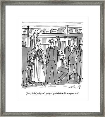 Jesus, Isabel, Why Can't You Just Grab The Bar Framed Print by Michael Crawford