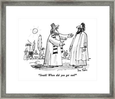 Jonah!  When Did You Get Out? Framed Print