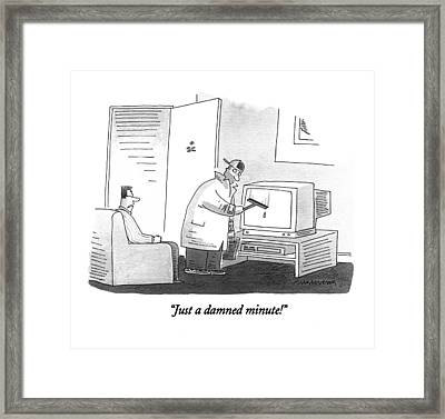 Just A Damned Minute! Framed Print