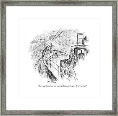 Just Say 'broad On The Starboard Beam Framed Print by Alan Dunn