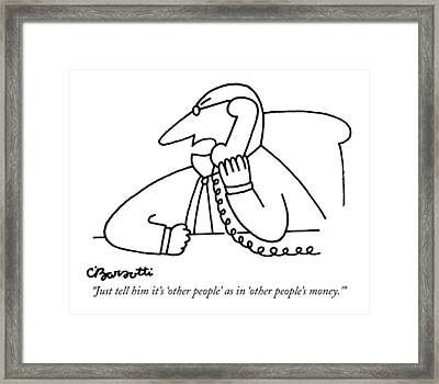 Just Tell Him It's 'other People' As In 'other Framed Print