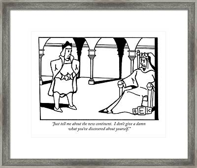 Just Tell Me About The New Continent.  I Don't Framed Print